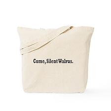 Come, Silent Walrus. Tote Bag