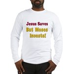 Jesus Saves but Moses Invests Long Sleeve T-Shirt