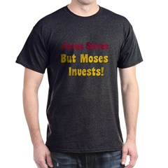 Jesus Saves but Moses Invests T-Shirt