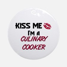 Kiss Me I'm a CULINARY COOKER Ornament (Round)