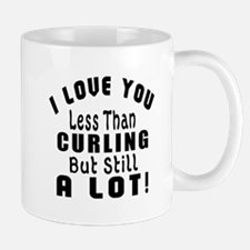 I Love You Less Than Curling Mug
