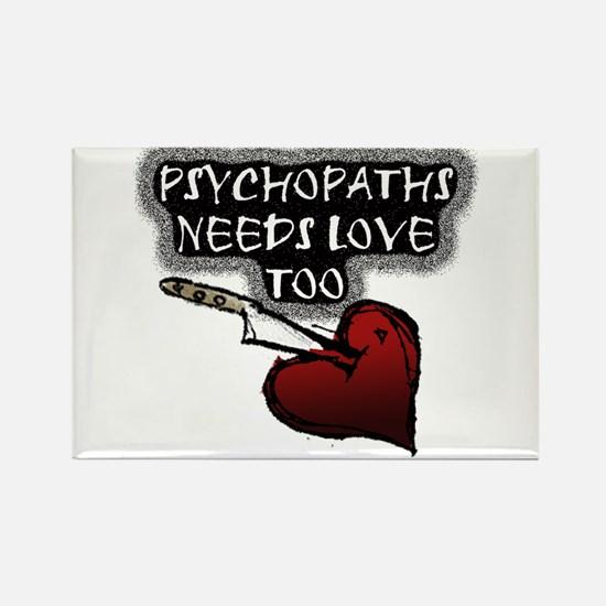 Psychos Need Love - Gifts Rectangle Magnet
