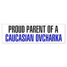 Proud Parent of a Caucasian Ovcharka Bumper Sticker