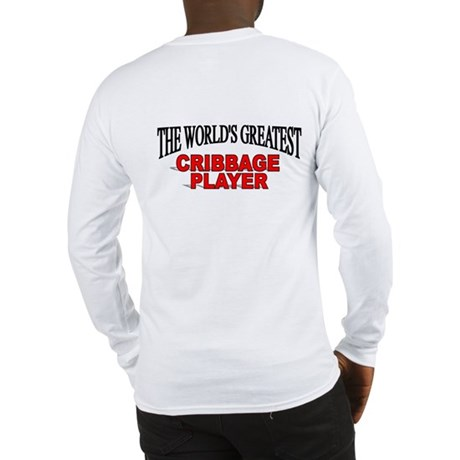 """""""The World's Greatest Cribbage Player"""" Long Sleeve"""
