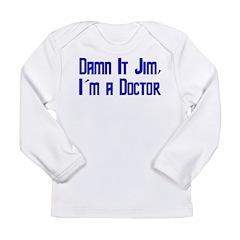 Damn It Jim, I'm a Doctor Long Sleeve T-Shirt