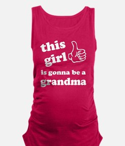 This girl is gonna be a grandma Maternity Tank Top