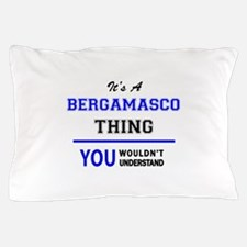 It's a BERGAMASCO thing, you wouldn't Pillow Case