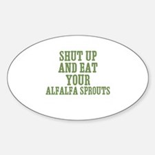 Shut Up And Eat Your Alfalfa Oval Decal