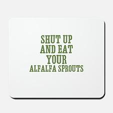 Shut Up And Eat Your Alfalfa  Mousepad