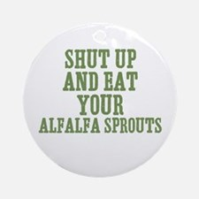 Shut Up And Eat Your Alfalfa  Ornament (Round)