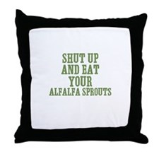 Shut Up And Eat Your Alfalfa  Throw Pillow