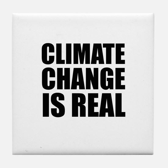 Climate Change is Real Tile Coaster