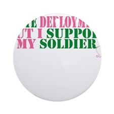 Support My Soldier (3) Ornament (Round)