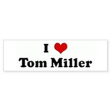 I Love Tom Miller Bumper Bumper Sticker