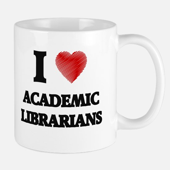 I love Academic Librarians Mugs