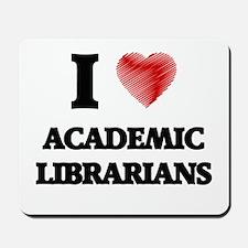 I love Academic Librarians Mousepad