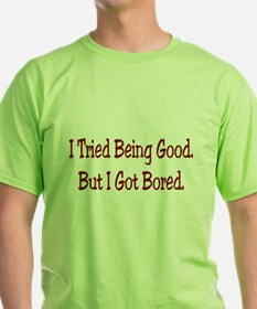 I Tried Being Good.. T-Shirt