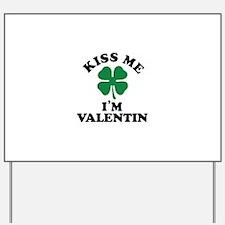 Kiss me I'm VALENTIN Yard Sign