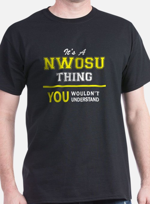 NWOSU thing, you wouldn't understand !! T-Shirt