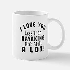 I Love You Less Than Kayaking Mug