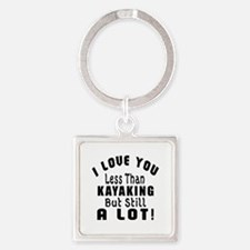 I Love You Less Than Kayaking Square Keychain