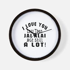 I Love You Less Than Jai Alai Wall Clock