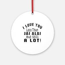 I Love You Less Than Jai Alai Round Ornament