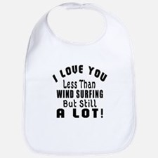 I Love You Less Than Wind Surfing Bib