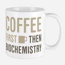 Coffee Then Biochemistry Mugs