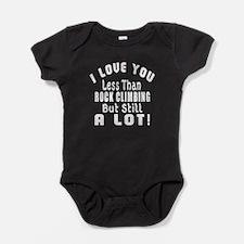 I Love You Less Than Rock Climbing Baby Bodysuit