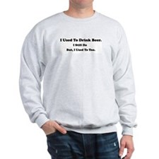 Used To Drink Beer Sweatshirt