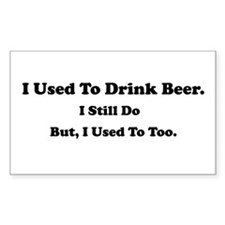 Used To Drink Beer Rectangle Bumper Stickers