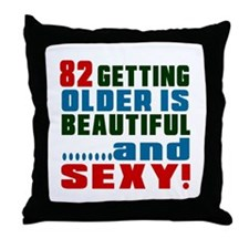 82 Getting Older Is Beautiful And Sex Throw Pillow