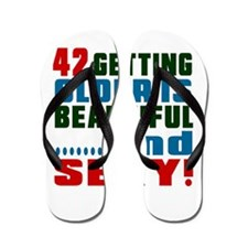 Getting Older 42 Birthday Designs Flip Flops