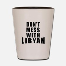 Don't Mess With Libyan Shot Glass