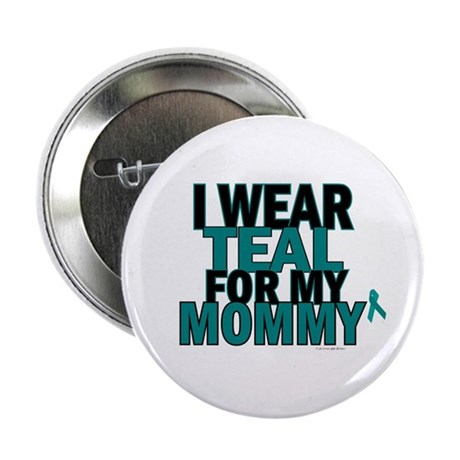 "I Wear Teal For My Mommy 5 2.25"" Button (10 pack)"