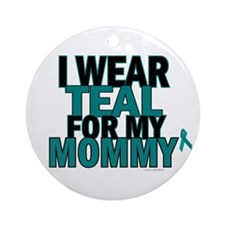 I Wear Teal For My Mommy 5 Ornament (Round)