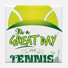 It's a Great Day For Tennis Tile Coaster