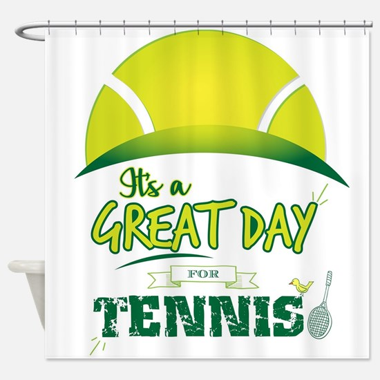It's a Great Day For Tennis Shower Curtain