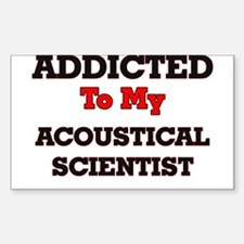 Addicted to my Acoustical Scientist Decal