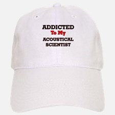 Addicted to my Acoustical Scientist Baseball Baseball Cap