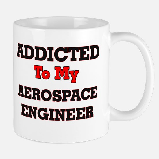Addicted to my Aerospace Engineer Mugs