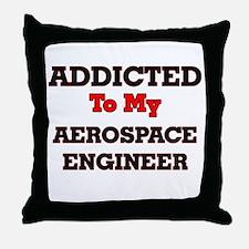 Addicted to my Aerospace Engineer Throw Pillow