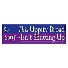 Uppity Broad Shut Up? (bumper sticker)