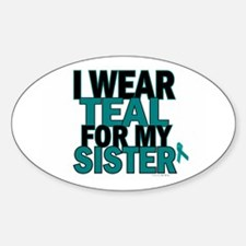 I Wear Teal For My Sister 5 Oval Decal