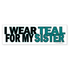 I Wear Teal For My Sister 5 Bumper Bumper Sticker