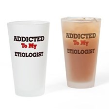 Addicted to my Etiologist Drinking Glass