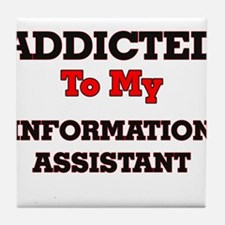 Addicted to my Information Assistant Tile Coaster