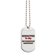 Addicted to my Information Assistant Dog Tags