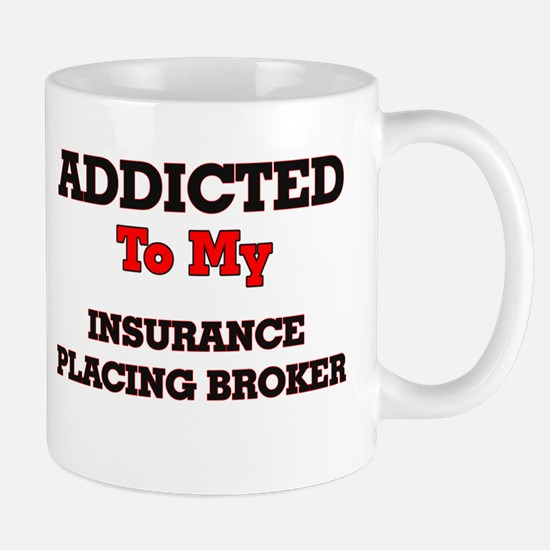 Addicted to my Insurance Placing Broker Mugs